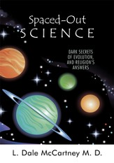 Spaced-Out Science: Dark Secrets of Evolution, and Religion's Answers - eBook