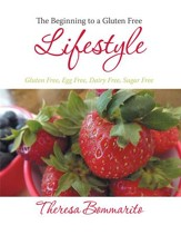 The Beginning to a Gluten Free Lifestyle: Gluten Free, Egg Free, Dairy Free, Sugar Free - eBook