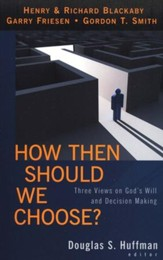 How Then Should We Choose? Three Views on God's Will and Decision Making