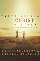 Experiencing Christ Together: Finding Freedom and  Fulfillment in Marriage