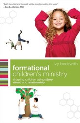 Formational Children's Ministry: Shaping Children Using Story, Ritual, and Relationship - eBook