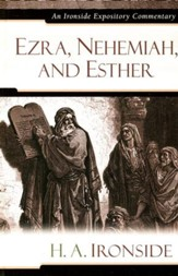 Ezra, Nehemiah, and Esther: An Ironside Expository Commentary