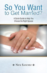 So You Want to Get Married?: A Quick Guide to Help You Choose the Right Spouse - eBook
