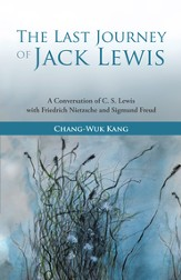 The Last Journey of Jack Lewis: A Conversation of C. S. Lewis with Friedrich Nietzsche and Sigmund Freud - eBook