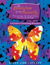 The Symbolism of the Butterfly, Processing the Experience of Loss & Change: A Creative Counseling Resource - eBook