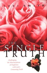 The Single Truth: Challenging Misconceptions of Singleness with  God's Consuming Truth