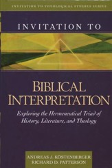 Invitation to Biblical Interpretation: Exploring the   Hermeneutical Triad of History, Literature and Theology