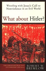 What about Hitler? Wrestling with Jesus' Call to Nonviolence in an Evil World