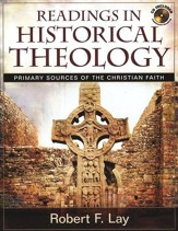 Readings in Historical Theology: Primary Sources of the Christian Faith--Book and CD-ROM