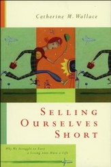 Selling Ourselves Short: Why We Struggle to Earn a Living and Have a Life (slightly imperfect)