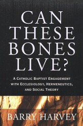 Can These Bones Live? Catholic Baptist Engagement with Ecclesiology, Hermeneutics, and Social Theory
