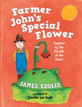 Farmer John's Special Flower: Inspired by the Parable of the Sower - eBook
