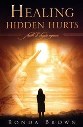 Healing Hidden Hurts: Faith to Begin Again