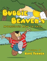 Bubbie Beaver's Adventurous Road To Faith - eBook