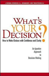 What's Your Decision?: How to Make Choices with Confidence and Clarity