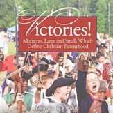 Victories! Moments, Large and Small, Which Define Christian Parenthood Audio CD