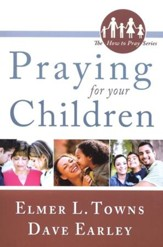 Praying for Your Children: How to Pray Series