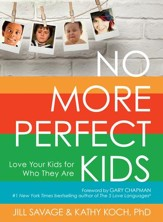 No More Perfect Kids: Love Your Kids for Who They Are - eBook