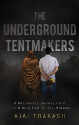 The Underground Tentmakers: A Missionary Journey From The Middle East To The Midwest - eBook