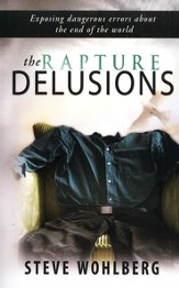 The Rapture Delusions: Exposing Dangerous Errors about the End of the World