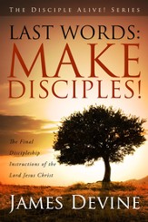 Last Words: Make Disciples!: The Final Discipleship Instructions of the Lord Jesus Christ / New edition - eBook