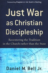 Just War As Christian Discipleship: Recentering the Tradition in the Church Rather Than the State