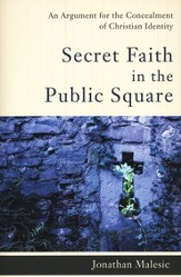 Secret Faith in the Public Square: An Argument for the Concealment of Christian Identity - Slightly Imperfect