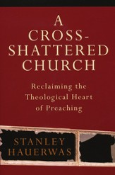 A Cross-Shattered Church: Reclaiming the Theological Heart of Preaching - Slightly Imperfect