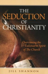 Seduction of Christianity: Overcoming the Lukewarm Spirit of the Church