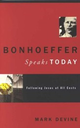 Bonhoeffer Speaks Today: Following Jesus at All Costs