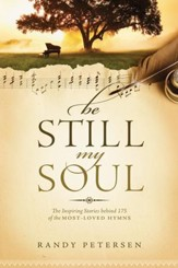 Be Still, My Soul: The Inspiring Stories behind 175 of the Most-Loved Hymns - eBook