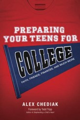 Preparing Your Teens for College: Helping Them Face the Challenges: Faith, Finances, and Friendships - eBook