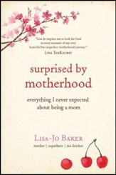 Surprised by Motherhood: Everything I Never Expected about Being a Mom - eBook