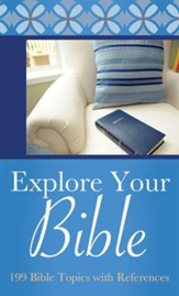 Explore Your Bible: 199 Bible Topics with References - eBook