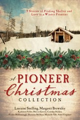 A Pioneer Christmas Collection: 9 Stories of Finding Shelter and Love in a Wintry Frontier - eBook
