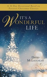 It's a Wonderful Life: A 31-Day Devotional Based on Favorite Christmas Classics - eBook