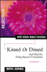 Kissed or Dissed: God's Word for Feeling Overlooked & Rejected, Bite Sized Bible Studies
