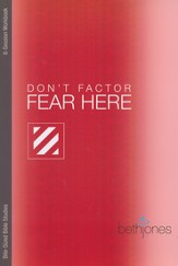 Don't Factor Fear Here: God's Word for Overcoming Anxiety, Fear & Phobias, Bite Sized Bible Studies