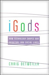 iGods: How Technology Shapes Our Spiritual and Social Lives