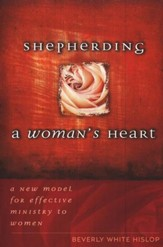 Shepherding a Woman's Heart: A New Model for Effective Ministry to Women