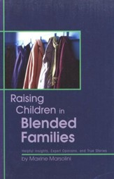Raising Children in Blended Families: Helpful Insights, Expert Opinions, & True Stories