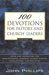 100 Devotions for Pastors and Church Leaders, Vol. 2: Ideas and Inspiration for Your Sermons, Lessons, Church Events, Newsletters, and Web Sites