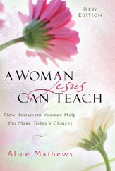 A Woman Jesus Can Teach: New Testament Women Help You Make Today's Choices - eBook