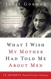 What I Wish My Mother Had Told Me About Men: 12 Secrets Towards Greater Intimacy - eBook