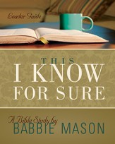 This I Know For Sure Leader Guide: Taking God at His Word - eBook