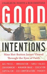 Good Intentions: Nine Hot Button Issues Viewed     Through the Eyes of Faith