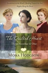 The Quilted Heart Omnibus: Three Novellas in One: Dandelions on the Wind, Bending Toward the Sun, and Ripples Along the Shore / Combined volume - eBook