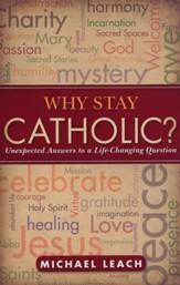 Why Stay Catholic?: Unexpected Answers to a Life-Changing Question