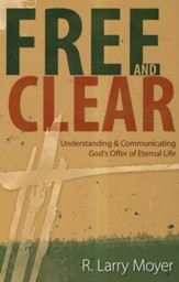 Free and Clear: Understanding & Communicating God's Offer of Eternal Life