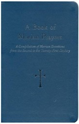 A Book of Marian Prayers: Compilation of Marian Devotions from the Second to the Twenty-First Century